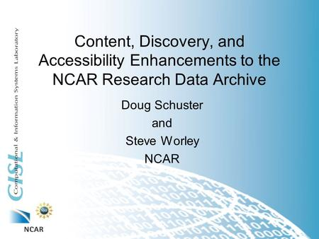 Content, Discovery, and Accessibility Enhancements to the NCAR Research Data Archive Doug Schuster and Steve Worley NCAR.