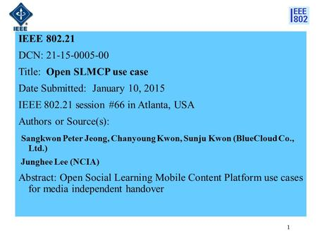 IEEE 802.21 DCN: 21-15-0005-00 Title: Open SLMCP use case Date Submitted: January 10, 2015 IEEE 802.21 session #66 in Atlanta, USA Authors or Source(s):