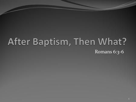"Romans 6:3-6 1. ""3 Know ye not, that so many of us as were baptized into Jesus Christ were baptized into his death? 4 Therefore we are buried with him."
