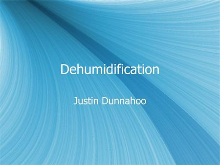 Dehumidification Justin Dunnahoo.