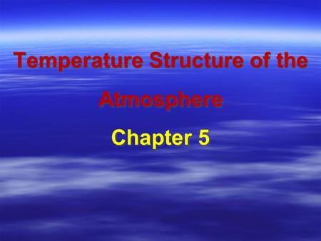 Temperature Structure of the Atmosphere Chapter 5.