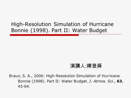 High-Resolution Simulation of Hurricane Bonnie (1998). Part II: Water Budget Braun, S. A., 2006: High-Resolution Simulation of Hurricane Bonnie (1998).
