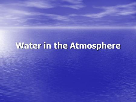 Water in the Atmosphere. What do you observe from the glass/water/ice demo. Why do you see this? Explanation: water in the atmosphere video water in the.