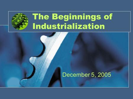 The Beginnings of Industrialization December 5, 2005.