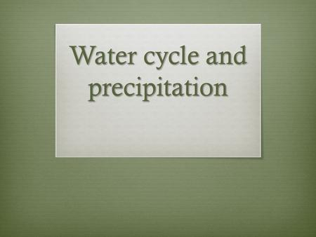 Water cycle and precipitation. Evaporation/Transpiration · Water enters the atmosphere as water vapor through evaporation and transpiration, plants releasing.