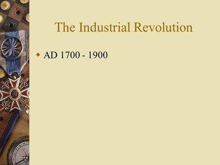 The Industrial Revolution  AD 1700 - 1900. The Beginnings of Industrialization  The Industrial Revolution – refers to the greatly increased output of.