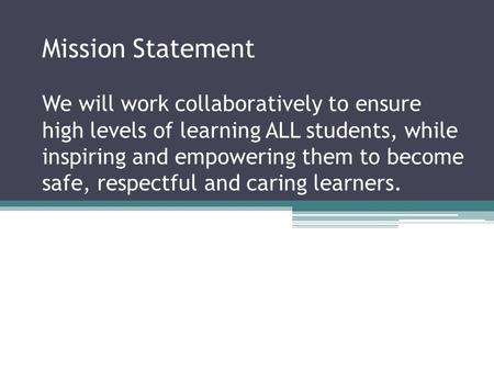 Mission Statement We will work collaboratively to ensure high levels of learning ALL students, while inspiring and empowering them to become safe, respectful.