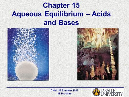 CHM 112 Summer 2007 M. Prushan Chapter 15 Aqueous Equilibrium – Acids and Bases.