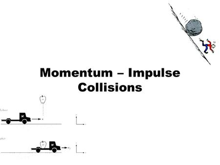 Momentum – Impulse Collisions. Momentum Inertia  Objects at rest or Objects in motion The concept of inertia in motion is called Momentum Which one is.