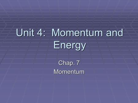 Unit 4: Momentum and Energy Chap. 7 Momentum Which is harder to stop, a truck traveling at 55 mi/hr or a small car traveling at 55 mi/hr?  Why?