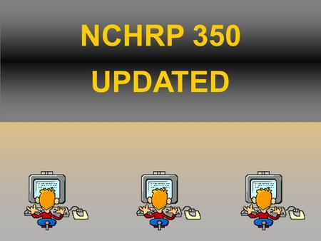NCHRP 350 UPDATED. NCHRP 350 Historical Review Document Source Year Issued Number of Pages Test Vehicle & Weight HRB #482196214400 lb. car NCHRP #115.