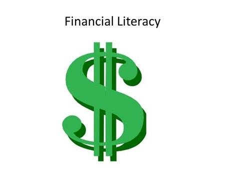 Financial Literacy. Why am I presenting this? Uh………