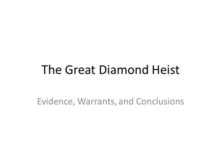 The Great Diamond Heist Evidence, Warrants, and Conclusions.