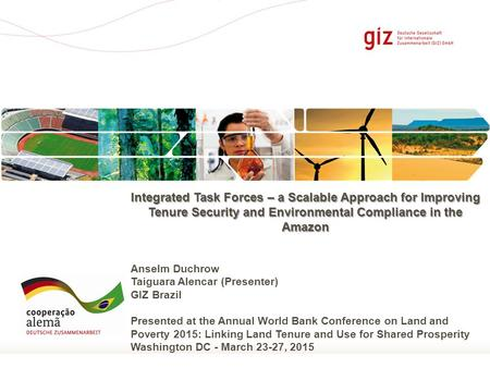 Seite 1 Integrated Task Forces – a Scalable Approach for Improving Tenure Security and Environmental Compliance in the Amazon Anselm Duchrow Taiguara Alencar.