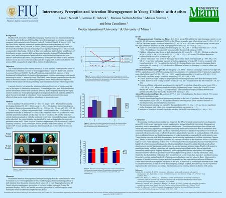 Intersensory Perception and Attention Disengagement in Young Children with Autism Lisa C. Newell 2, Lorraine E. Bahrick 1, Mariana Vaillant-Molina 1, Melissa.