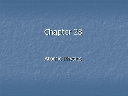 "Chapter 28 Atomic Physics. General Physics What energy photon is needed to ""see"" a proton of radius 1 fm? 10 123456789 11121314151617181920 21222324252627282930."