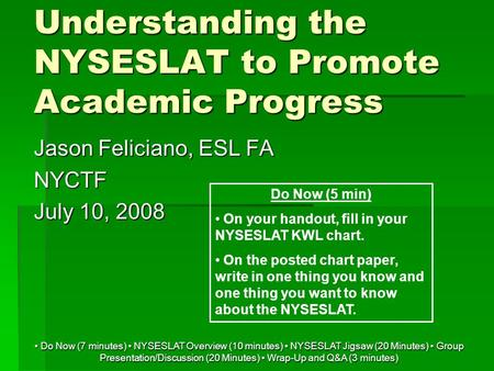 Do Now (7 minutes) NYSESLAT Overview (10 minutes) NYSESLAT Jigsaw (20 Minutes) Group Presentation/Discussion (20 Minutes) Wrap-Up and Q&A (3 minutes) Do.