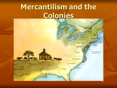 Mercantilism and the Colonies. Reasons why England valued its North American colonies 1. The colonies supplied food and raw materials - $$$ 2. The colonies.