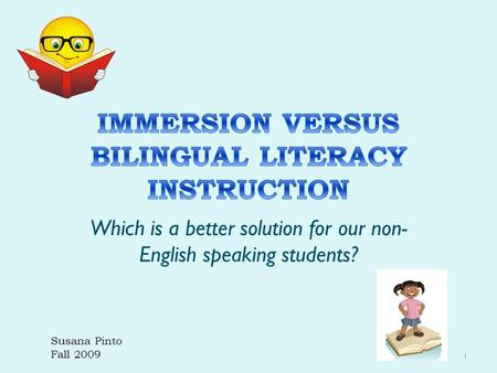 Which is a better solution for our non- English speaking students? 1 Susana Pinto Fall 2009.