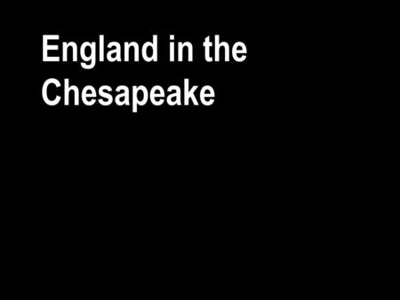 England in the Chesapeake. In 1607 they settled Jamestown.