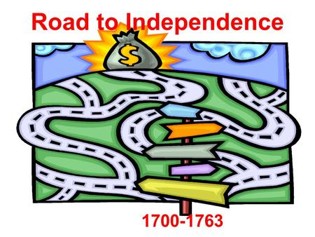 "Road to Independence 1700-1763. Long-Term Cause Salutary Neglect Colonial Economic Policy Political Experience ""New Thinking"""