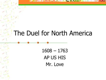 The Duel for North America 1608 – 1763 AP US HIS Mr. Love.