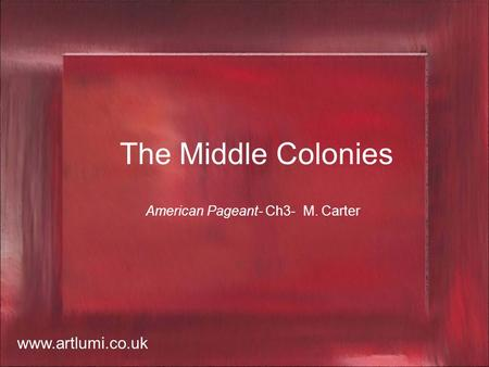 The Middle Colonies American Pageant- Ch3- M. Carter www.artlumi.co.uk.