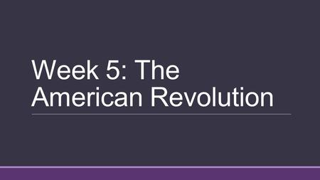 Week 5: The American Revolution. Review questions: English North America Name the economic philosophy holding that England's colonies existed for England's.