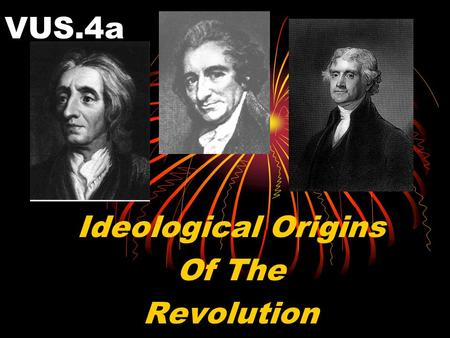 VUS.4a Ideological Origins Of The Revolution. How did the ideas of John Locke and Thomas Paine influence Jefferson's writings in the Declaration of Independence?