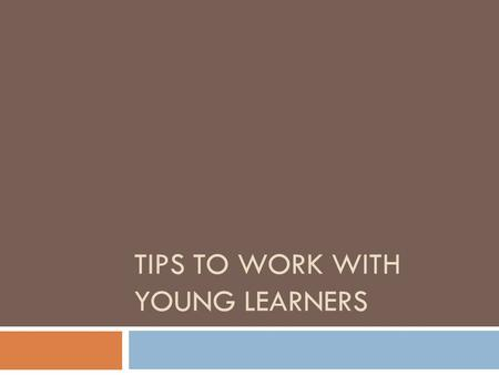 TIPS TO WORK WITH YOUNG LEARNERS. .  What Does a Preschool Teacher Do?. As a preschool teacher, you might use storytelling, rhyming games, and acting.