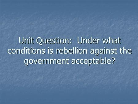 Unit Question: Under what conditions is rebellion against the government acceptable?
