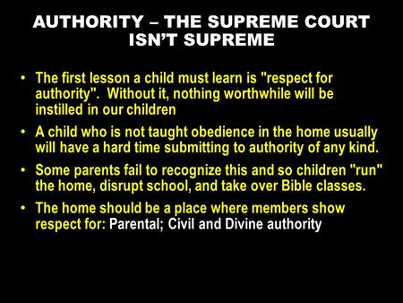 The first lesson a child must learn is respect for authority. Without it, nothing worthwhile will be instilled in our children A child who is not taught.
