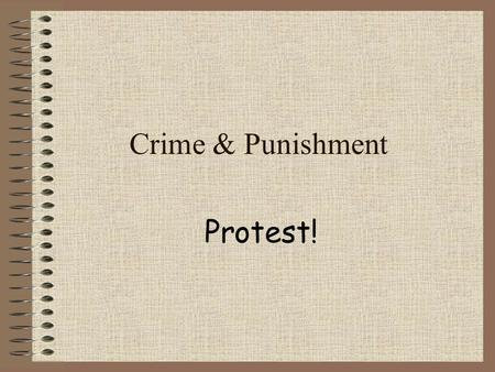 Crime & Punishment Protest!. Protest Throughout history people have rebelled against authority During the Middle Ages rebels were treated very harshly.