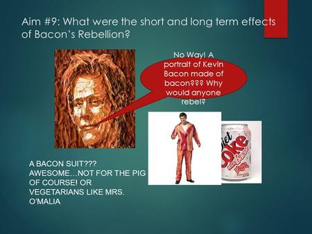 Aim #9: What were the short and long term effects of Bacon's Rebellion? No Way! A portrait of Kevin Bacon made of bacon??? Why would anyone rebel? A BACON.