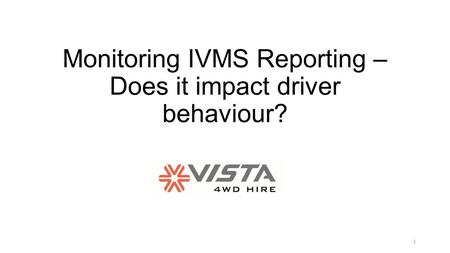 Monitoring IVMS Reporting – Does it impact driver behaviour? 1.