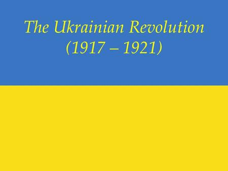 The Ukrainian Revolution (1917 – 1921). February Revolution February 23 (N. S. March 8) 1917, massive strikes in Petrograd February 27 ( N. S. March 12)
