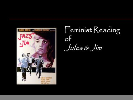 "Feminist Reading of Jules & Jim. Feminist Literary Theory SIMONE DE BEAUVOIR (1908-1986) n Rebelled against Catholic ""bourgeois"" parents n Became atheist."
