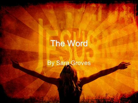"The Word By Sara Groves. ""…by Myself I can do nothing. I judge only as I hear and my judgment is just, for I seek not to please myself, but Him who sent."