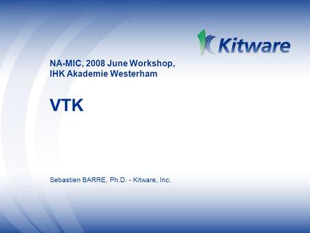 NA-MIC, 2008 June Workshop, IHK Akademie Westerham VTK