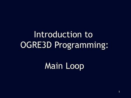 111 Introduction to OGRE3D Programming: Main Loop.