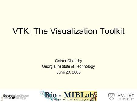 VTK: The Visualization Toolkit Qaiser Chaudry Georgia Institute of Technology June 28, 2006.