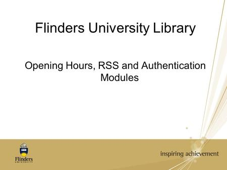 Flinders University Library Opening Hours, RSS and Authentication Modules.