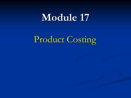 Module 17 Product Costing. Product and Period Costs For production companies all costs are either: Product Costs Period Costs All production costs necessary.