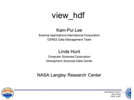 View_hdf Kam-Pui Lee Science Applications International Corporation CERES Data Management Team Linda Hunt Computer Sciences Corporation Atmospheric Sciences.
