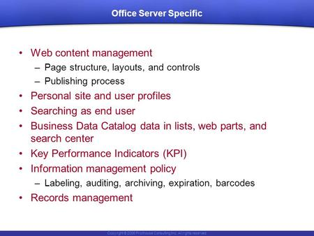 Copyright © 2006 Pilothouse Consulting Inc. All rights reserved. Office Server Specific Web content management –Page structure, layouts, and controls –Publishing.