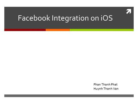  Facebook Integration on iOS Phan Thanh Phat Huynh Thanh Van.