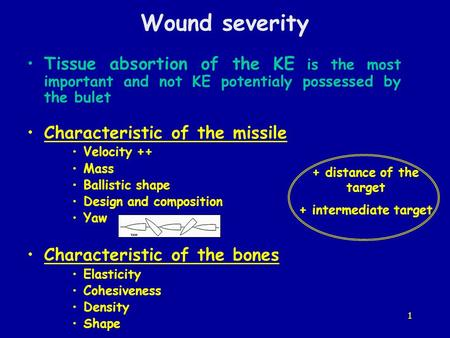 1 + distance of the target + intermediate target Wound severity Tissue absortion of the KE is the most important and not KE potentialy possessed by the.