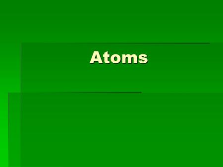 Atoms. Elements vs. Compounds  Elements can NOT be chemically broken down to a simpler substance, compounds can. (Ex. H 2 O  H 2 + O 2 )  Pure substances.