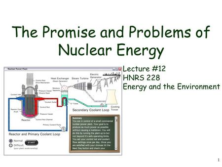 1 The Promise and Problems of Nuclear Energy Lecture #12 HNRS 228 Energy and the Environment.