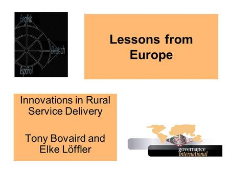 Lessons from Europe Innovations in Rural Service Delivery Tony Bovaird and Elke Löffler.